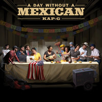 A Day Without A Mexican — Kap G