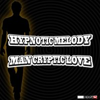 Hypnotic Melody — Man Cryptic Love