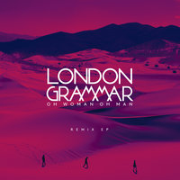 Oh Woman Oh Man — London Grammar