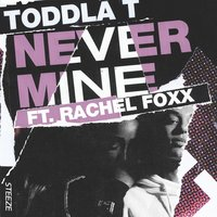 Never Mine — Toddla T, Rachel Foxx