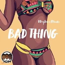 Bad Thing — YDN, Muski, WayJose