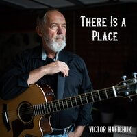 There Is a Place — Victor Hafichuk