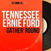 Gather' Round — Tennessee Ernie Ford