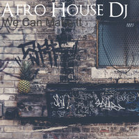 We Can Make It — Afro House Dj