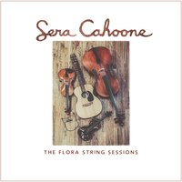 The Flora String Sessions — Sera Cahoone