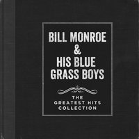 The Greatest Hits Collection — Bill Monroe & his Blue Grass Boys