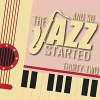 And So... The Jazz Started / Thirty-Two — сборник