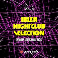 Ibiza Nightclub Selection, Vol. 4 (The Most Played Tech House Tracks) — сборник