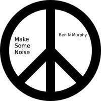 Make Some Noise — Ben N Murphy