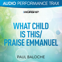What Child Is This/Praise Emmanuel — Paul Baloche