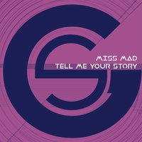 Tell Me Your Story — Miss MAD