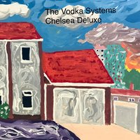 Chelsea Deluxe — The Vodka Systems