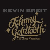 Johnny Goldtooth and the Chevy Casanovas — Kevin Breit