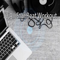 10 All Star Beat Workout — Ibiza Fitness Music Workout