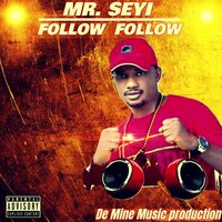 Follow Follow — Mr. Seyi