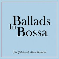 Ballads in Bossa (The Colors of Love Ballads) — сборник