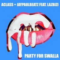 Party for Swalla — A Class, Lazbizi, Jaypaulbeatz