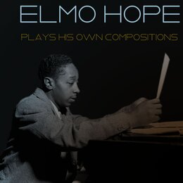Elmo Hope: Plays His Own Compositions — Elmo Hope