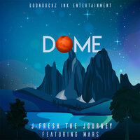 Dome — JFresh The Journey, Mars