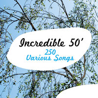 Incredible 50' - 250 Various Songs — сборник