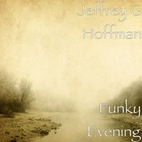 Funky Evening — Jeffrey G Hoffman