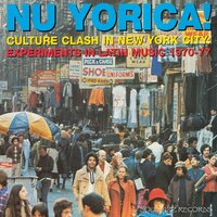 Soul Jazz Records Presents Nu Yorica! Culture Clash In New York City: Experiments In Latin Music 1970-77 — сборник