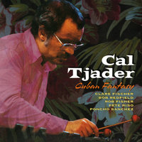 Cuban Fantasy — Poncho Sanchez, Cal Tjader, Clare Fischer, Rob Fisher, Pete Riso, Bob Redfield