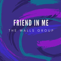 Friend in Me — The Walls Group