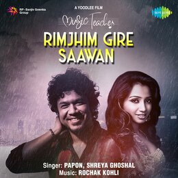 "Rimjhim Gire Saawan (From ""Music Teacher"") - Single — Shreya Ghoshal, Papon, Rochak Kohli, Papon, Shreya Ghoshal, Rochak Kohli"