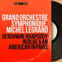 Gershwin: Rhapsody in Blue & An American in Paris — Grand Orchestre Symphonique, Michel Legrand, Джордж Гершвин