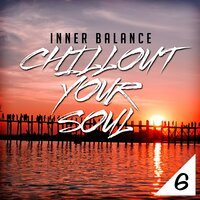 Inner Balance: Chillout Your Soul 6 — сборник