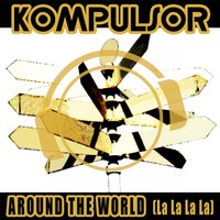 Around the World (La La La La) — Kompulsor