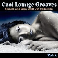 Cool Lounge Grooves, Vol. 2 - Smooth and Silky Chill Out Collection — сборник