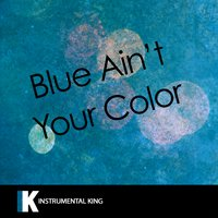 Blue Ain't Your Color (In the Style of Keith Urban) — Instrumental King