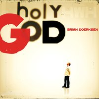 Holy God — Brian Doerksen