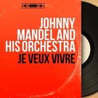 Je veux vivre — Johnny Mandel and His Orchestra