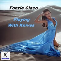 Playing With Knives — Fonzie Ciaco