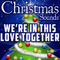 We're In This Love Together (Intro) — Christmas Sounds