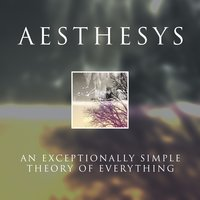 An Exceptionally Simple Theory of Everything — Aesthesys