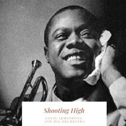 Shooting High — Louis Armstrong and His Orchestra
