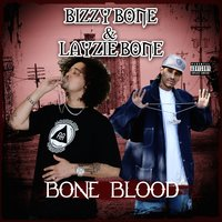 Bone Blood — Layzie Bone, Bizzy Bone