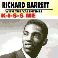 K-I-S-S Me — Richard Barrett, The Valentines