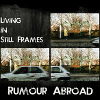 Living in Still Frames — Rumour Abroad