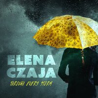 Through Every Storm — Elena Czaja