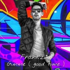 Frank Zua - Gimme (Good Time)