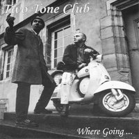Where Going... — Two Tone Club