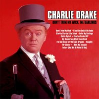 Don't Trim My Wick, Me Darlings — Charlie Drake