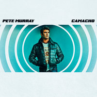 Camacho — Pete Murray