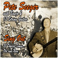 Sing Out : 20 Topical Songs, Old and New : Pete Seeger with Banjo and 12 String Guitar — Pete Seeger