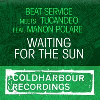Waiting For The Sun — Tucandeo, Manon Polare, Beat Service